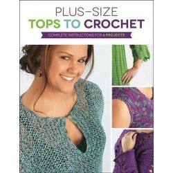 Plus-Size Tops to Crochet, Complete Instructions for 6 Projects by Margaret Hubert, 9781589237681.
