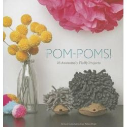 Pom-Poms!, 25 Awesomely Fluffy Projects by Sarah Goldschadt, 9781594746451.