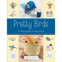 Pretty Birds, 18 Simple Projects to Sew and Love by Virginia Lindsay, 9780762453856.