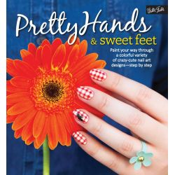 Pretty Hands & Sweet Feet, Paint Your Way Through a Colorful Variety of Crazy-Cute Nail Art Designs - Step by Step by Samantha Tremlin, 9781633220201.