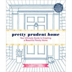 Pretty Prudent Home, Your Ultimate Guide to Creating a Beautiful Family Home by Jacinda Boneau, 9781617691546.