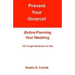 Prevent Your Divorce Before Planning Your Wedding by Susan S. Levine, 9780741410214.