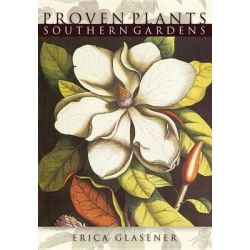 Proven Plants Southern Gardens, Proven Plants by Erica Glasener, 9781591864516.