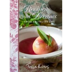 Recipes and Dreams from an Italian Life by Tessa Kiros, 9781449425210.