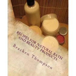 Recipes for Natural Bath and Beauty Products, Over 100 Easy Plant-Based Recipes by Miss Bracken T a H Thompson, 9781495232435.