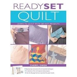 Ready, Set, Quilt, Learn to Quilt with 20 Hot Projects by Cheryl Owen, 9781589233423.
