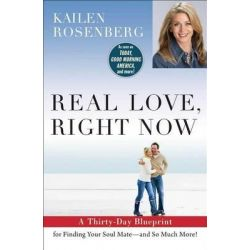 Real Love, Right Now, A Celebrity Love Architect's Thirty-Day Blueprint for Finding Your Soul Mate--And So Much More! by Kailen Rosenberg, 9781476728087.