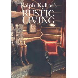 Ralph Kylloe's Rustic Living by Ralph Kylloe, 9781423603719.