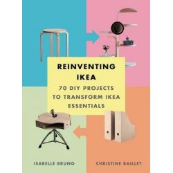 Reinventing Ikea, 70 DIY Projects to Transform Ikea Essentials by Christine Baillet, 9781419722677.