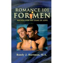 Romance 101 for Men, Recipes for the Game of Love by Randy J Hartman, 9780595131280.