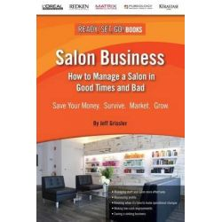 Salon Business, How to Manage a Salon in Good Times and Bad by Jeff Grissler, 9780991158430.