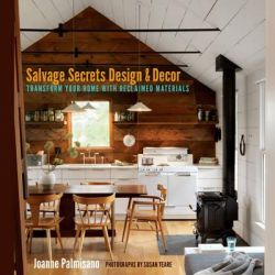 Salvage Secrets Design & Decor, Transform Your Home with Reclaimed Materials by Joanne Palmisano, 9780393733884.