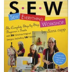 S.E.W. Sew Everything Workshop by Diana Rupp, 9780761139737.