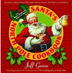Santa's North Pole Cookbook, Classic Christmas Recipes from Saint Nicholas Himself by Jeff Guinn, 9780399160646.