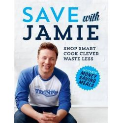 Save with Jamie , Shop Smart, Cook Clever, Waste Less by Jamie Oliver, 9780718158149.