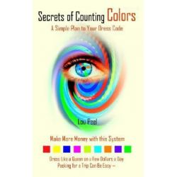 Secrets of Counting Colors, A Simple Plan to Your Dress Code by Lou Peel, 9781410711427.