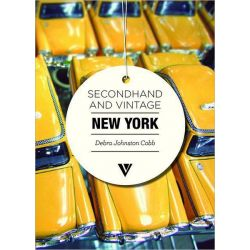 Secondhand & Vintage New York, Secondhand & Vintage Guides by Debra Johnston Cobb, 9781908126344.