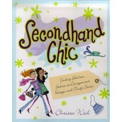 Secondhand Chic, Finding Fabulous Fashion at Consignment, Vintage, and Thrift Stores by Christa Weil, 9780671027131.