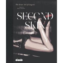 Second Skin, The Erotic Art of Lingerie by Patrice Farameh, 9783942597142.