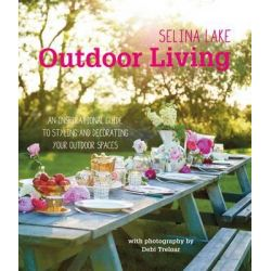 Selina Lake Outdoor Living, An inspirational guide to making the most of your outdoor space by Selina Lake, 9781849755061.
