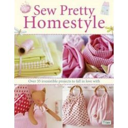 Sew Pretty Homestyle : Over 50 Irresistible Projects to Fall in Love with, Over 50 Irresistible Projects to Fall in Love with by Tone Finnanger, 9780715327494.