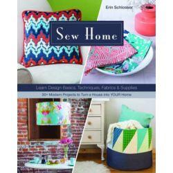 Sew Home, Learn Design Basics, Techniques, Fabrics & Supplies by Erin Schlosser, 9781617451584.