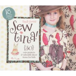 Sew Tina!, 30 Cute Projects & Adorable Decor Items for Kids by Tina Givens, 9781600594250.