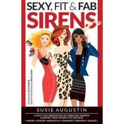 Sexy, Fit & Fab Sirens, A Sexy Collaboration of Fabulous Women Sharing Their Secrets to Success by Susie Augustin, 9780977001866.