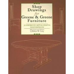 Shop Drawings for Greene and Greene Furniture, 22 Projects for Every Room in the Home by Robert W. Lang, 9781892836298.