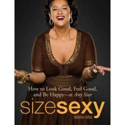 Size Sexy, How to Look Good, Feel Good, and be Happy - at Any Size by Stella Ellis, 9781605503554.