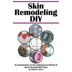 Skin Remodeling DIY, An Introduction to the Underground World of Do-It-Yourself Skin Care by Deborah Tosline, 9780986180705.