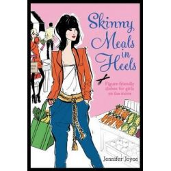 Skinny Meals in Heels by Jennifer Joyce, 9781742665733.