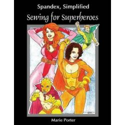 Spandex Simplified, Sewing for Superheroes by Marie Porter, 9780985003647.
