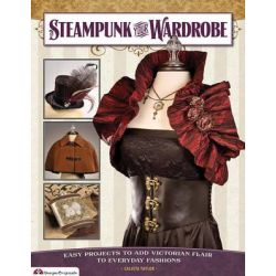 Steampunk Your Wardrobe, Easy Projects to Add Victorian Flair to Everyday Fashions by Calista Taylor, 9781574214178.