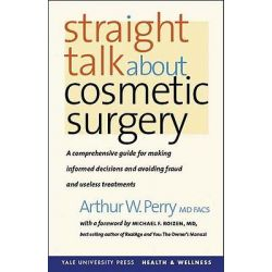 Straight Talk About Cosmetic Surgery, Yale University Press Health & Wellness by Arthur W. Perry, 9780300121049.
