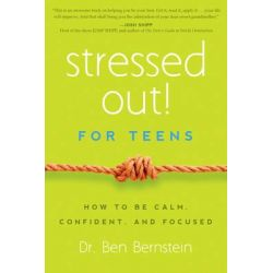 Stressed Out! for Teens, How to Be Calm, Confident, and Focused by Ben Bernstein, 9781939629388.