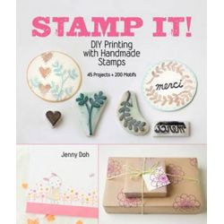 Stamp It!, DIY Printing with Handmade Stamps by Jenny Doh, 9781454703990.