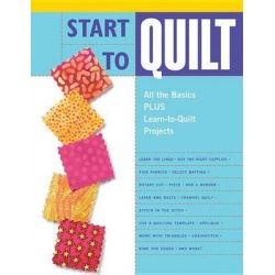 Start to Quilt, All the Basics Plus Learn-to-quilt Projects by Creative Pub, 9781589232112.