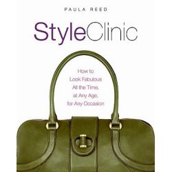 Style Clinic: How to Look Fabulous All the Time, at Any Age, for Any, How to Look Fabulous All the Time, at Any Age, for Any by Paula Reed, 9780060793548.