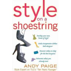 Style on a Shoestring, Develop Your Cents of Style and Look Like a Million without Spending a Fortune by Andy Paige, 9780071492843.