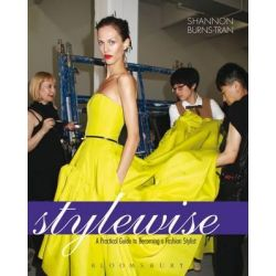 Style Wise, A Practical Guide to Becoming a Fashion Stylist by Shannon Burns-Tran, 9781609011604.