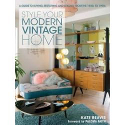 Style Your Modern Vintage Home, A Guide to Buying, Restoring and Styling from the 1920s to 1990s by Kate Honor, 9781446303450.