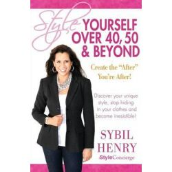 Style Yourself Over 40, 50 & Beyond by Sybil Henry, 9780983930105.