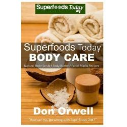 Superfoods Today Body Care, Natural Recipes for Beautiful Skin and Hair. Body Scrubs and Facial Masks for Soft Skin Treatment by Don Orwell, 9781505358490.