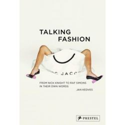 Talking Fashion, From Nick Knight to Raf Simons in Their Own Words by Jan Kedves, 9783791348230.