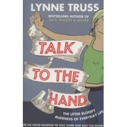 Talk to the Hand by Lynne Truss, 9780007329076.