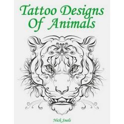Tattoo Designs of Animals, 74 Black and Grey Art Graphics and Ideas by Nick Snels, 9781508636540.