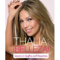 Thalia: Belleza!, Lessons in Lipgloss and Happiness by Todo Thalia, 9780811858298.