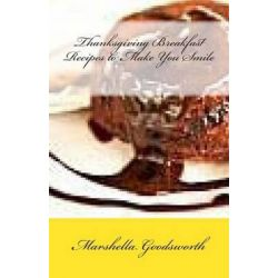 Thanksgiving Breakfast Recipes to Make You Smile by Marshella Goodsworth, 9781480061811.