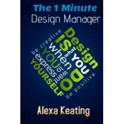 The 1 Minute Design Manager, The Little Manuel of Quick Tips by Alexa Keating, 9781499125146.